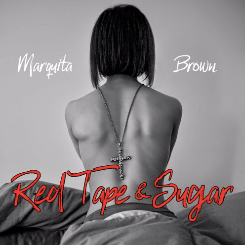 Marquita Brown Shares New Passionate Single Titled 'Red Tape & Sugar'