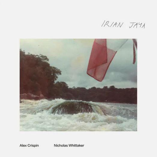 Best Albums of 2020: Alex Crispin & Nicholas Whittaker 'Irian Jaya'