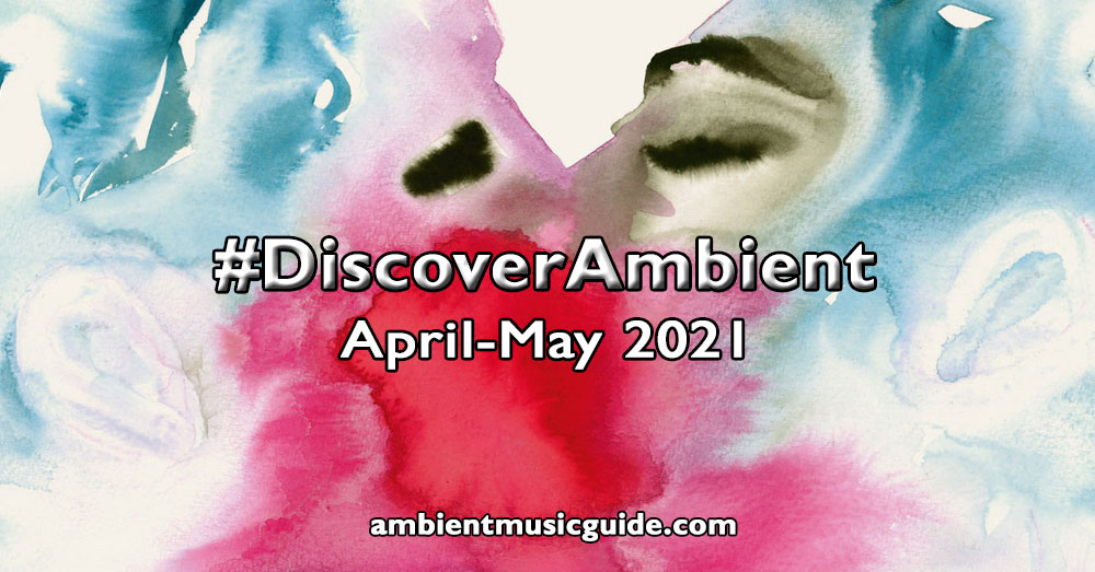 Discover Ambient (April-May 2021)